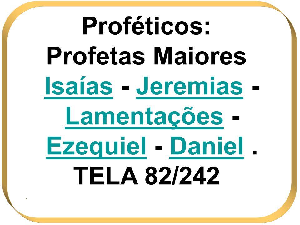 Proféticos: Profetas Maiores Isaías - Jeremias - Lamentações - Ezequiel - Daniel. TELA 82/242.