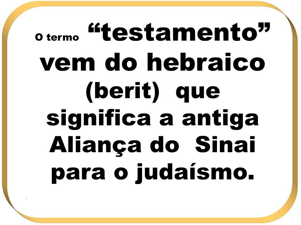 O termo testamento vem do hebraico (berit) que significa a antiga Aliança do Sinai para o judaísmo..