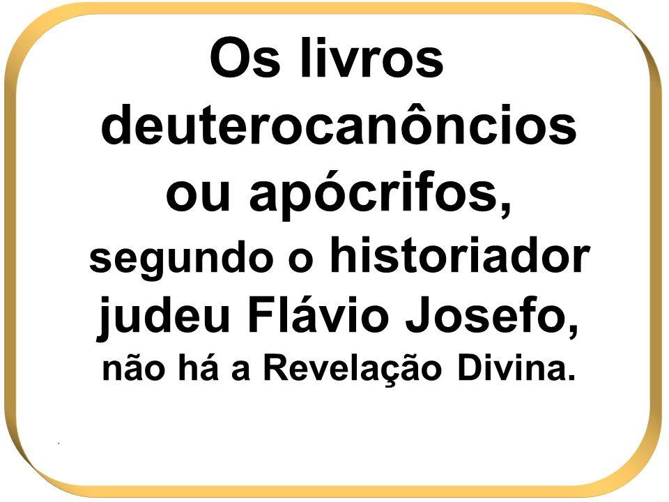 Os livros deuterocanôncios ou apócrifos, segundo o historiador judeu Flávio Josefo, não há a Revelação Divina..
