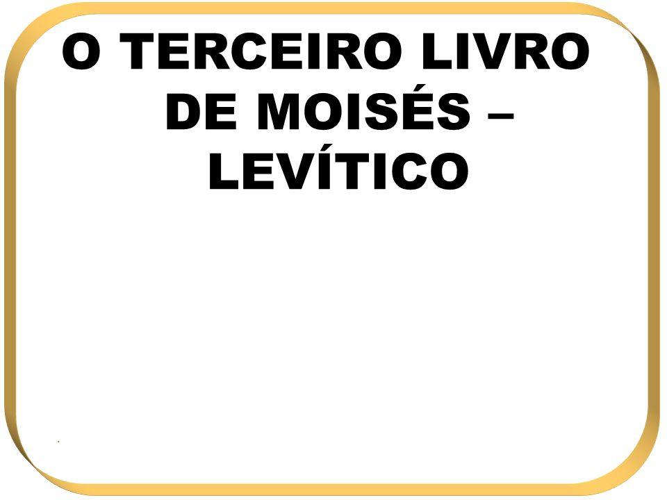 O TERCEIRO LIVRO DE MOISÉS – LEVÍTICO.