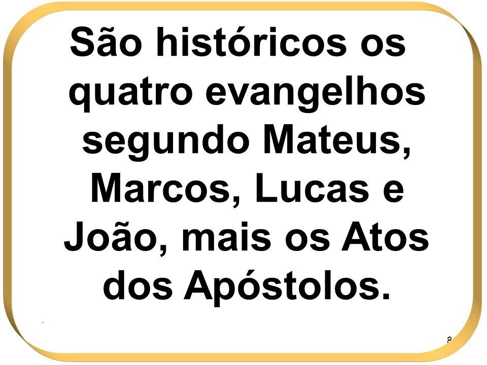 81 São históricos os quatro evangelhos segundo Mateus, Marcos, Lucas e João, mais os Atos dos Apóstolos..