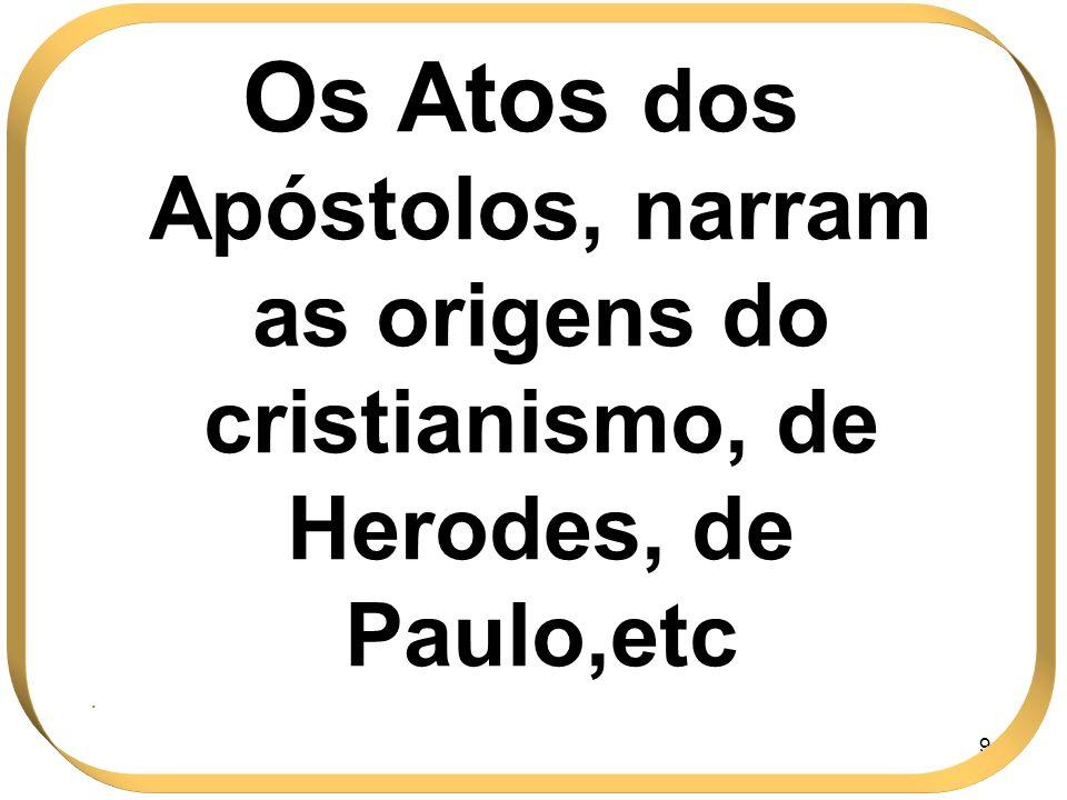 94 Os Atos dos Apóstolos, narram as origens do cristianismo, de Herodes, de Paulo,etc.
