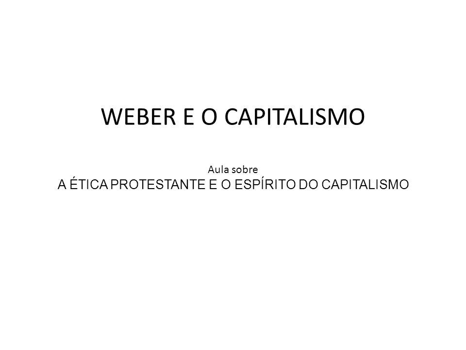 WEBER E O CAPITALISMO Aula sobre A ÉTICA PROTESTANTE E O ESPÍRITO DO CAPITALISMO