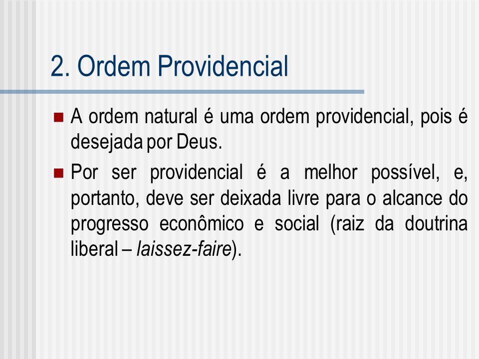 2. Ordem Providencial A ordem natural é uma ordem providencial, pois é desejada por Deus. Por ser providencial é a melhor possível, e, portanto, deve