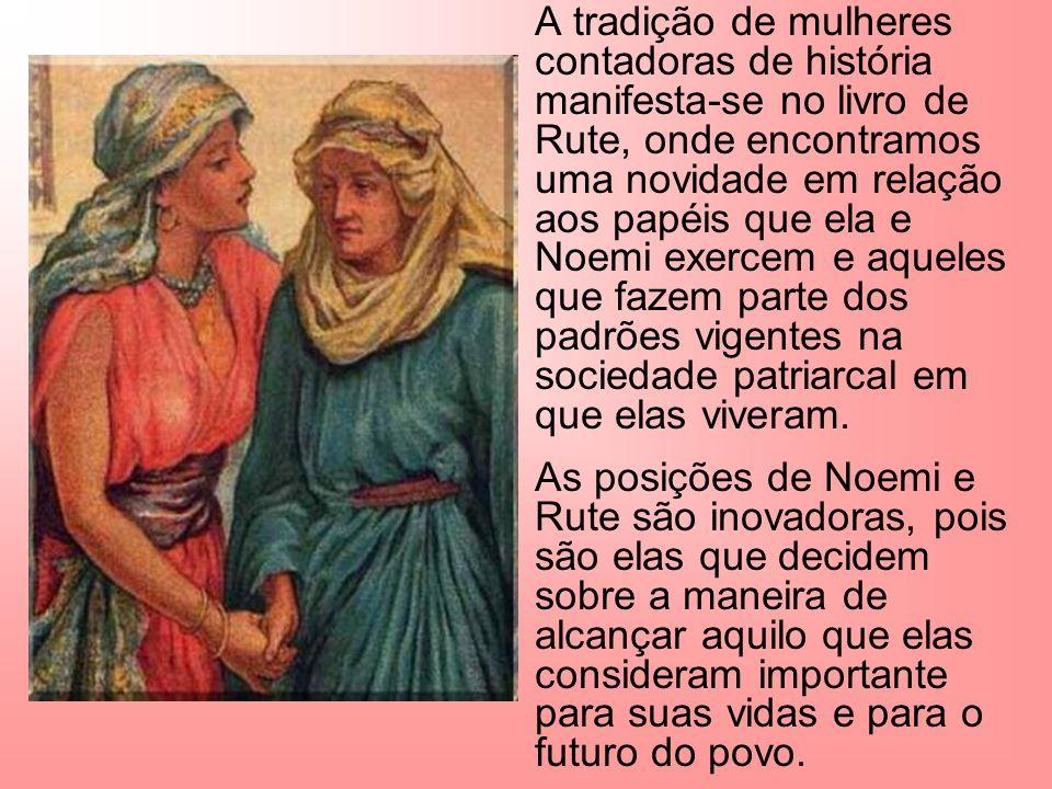 A tradição de mulheres contadoras de história manifesta-se no livro de Rute, onde encontramos uma novidade em relação aos papéis que ela e Noemi exerc