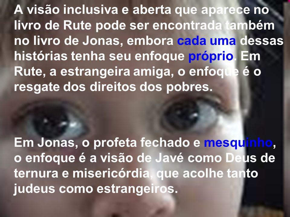 A visão inclusiva e aberta que aparece no livro de Rute pode ser encontrada também no livro de Jonas, embora cada uma dessas histórias tenha seu enfoq