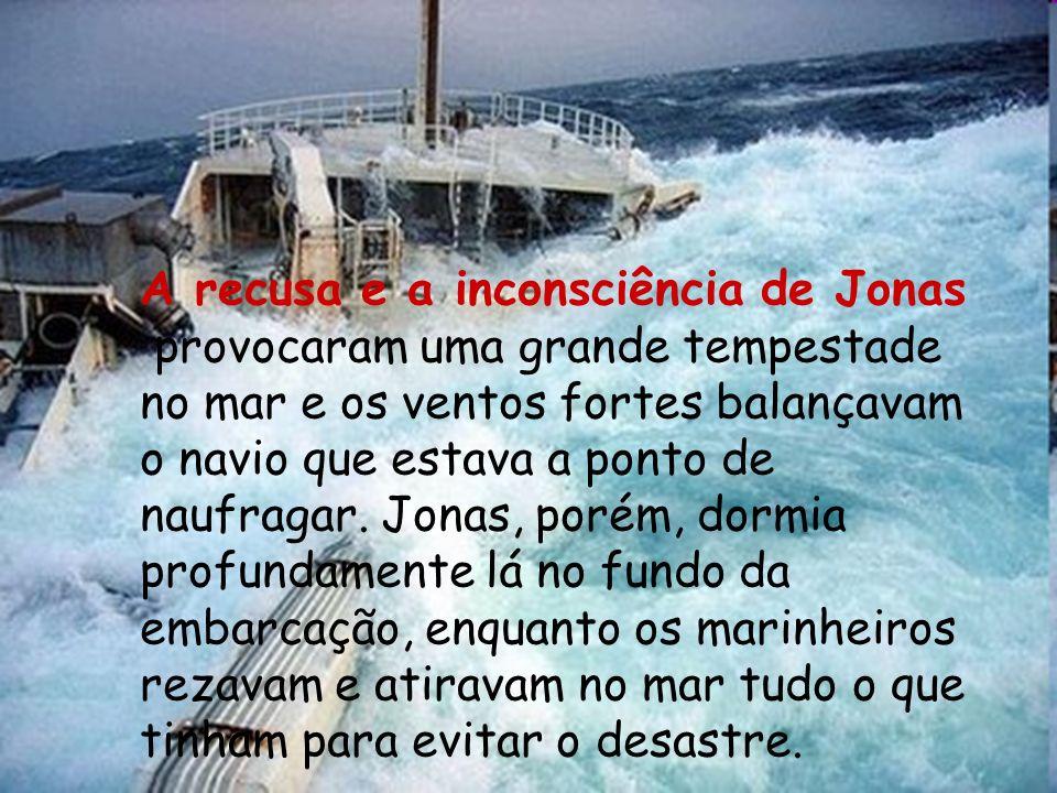 A recusa e a inconsciência de Jonas provocaram uma grande tempestade no mar e os ventos fortes balançavam o navio que estava a ponto de naufragar. Jon