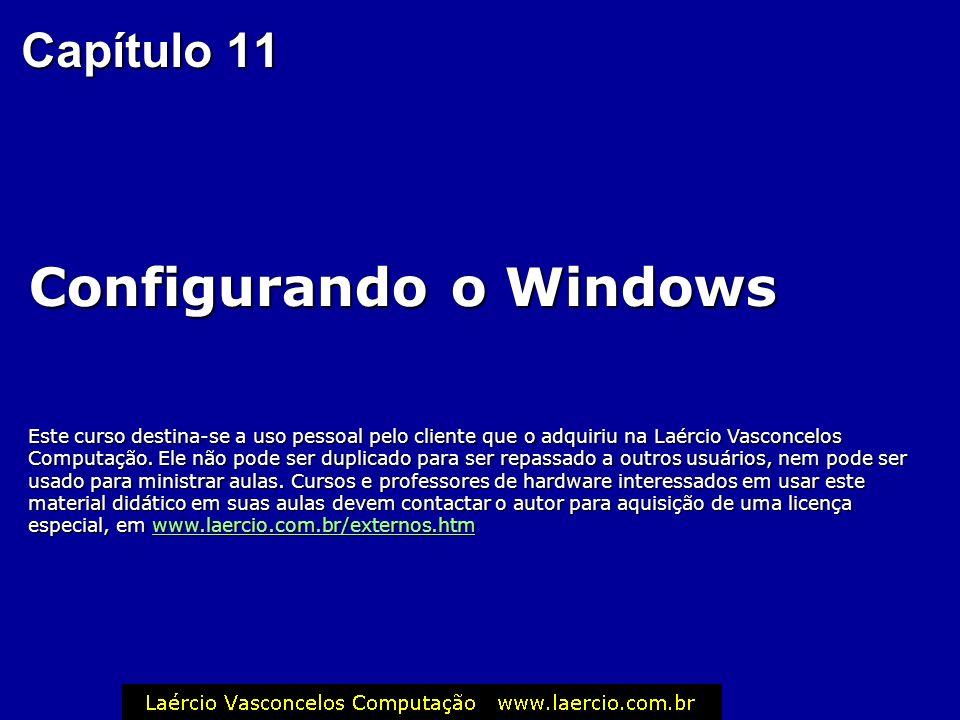 Capítulo 11 Configurando o Windows Este curso destina-se a uso pessoal pelo cliente que o adquiriu na Laércio Vasconcelos Computação. Ele não pode ser