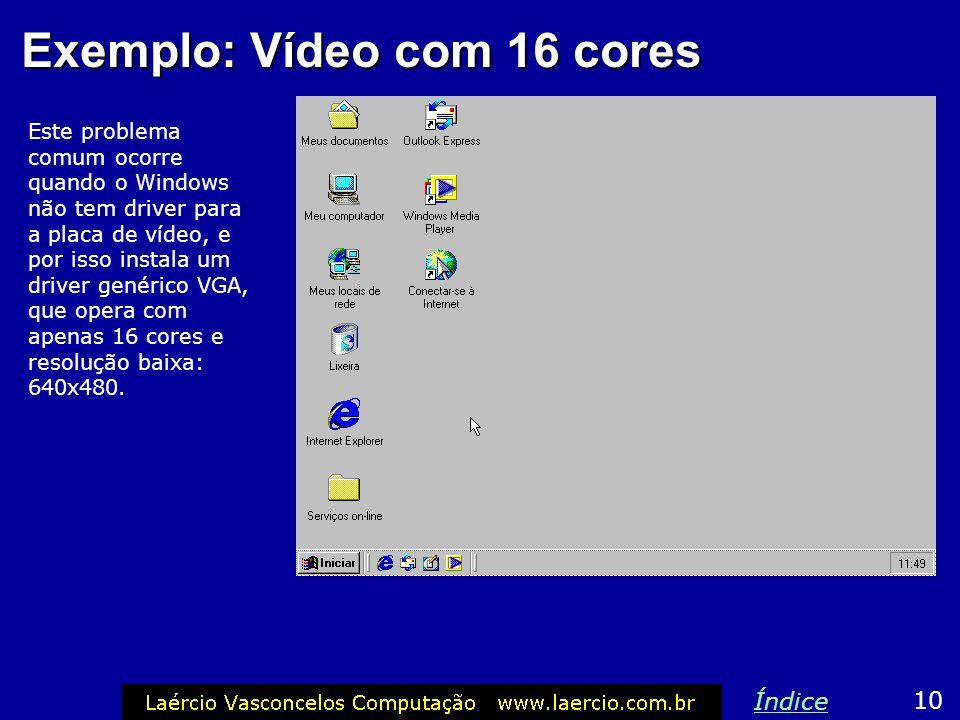 Exemplo: Vídeo com 16 cores Este problema comum ocorre quando o Windows não tem driver para a placa de vídeo, e por isso instala um driver genérico VG