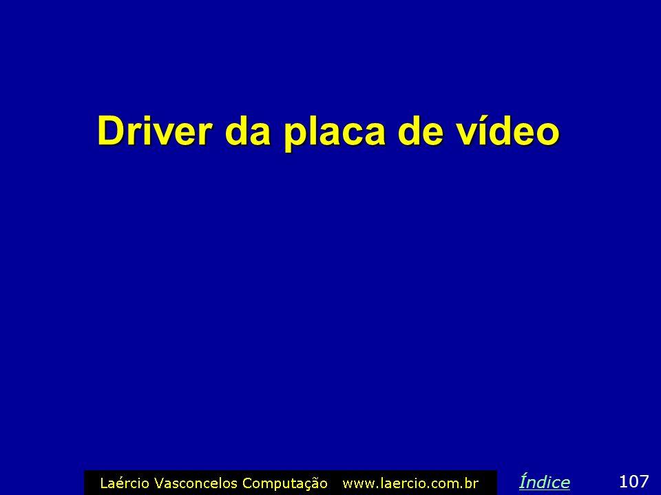 Driver da placa de vídeo 107 Índice