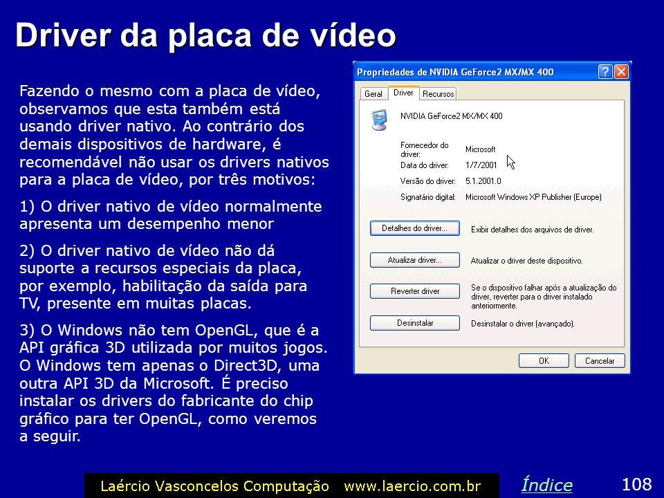 Driver da placa de vídeo Fazendo o mesmo com a placa de vídeo, observamos que esta também está usando driver nativo. Ao contrário dos demais dispositi