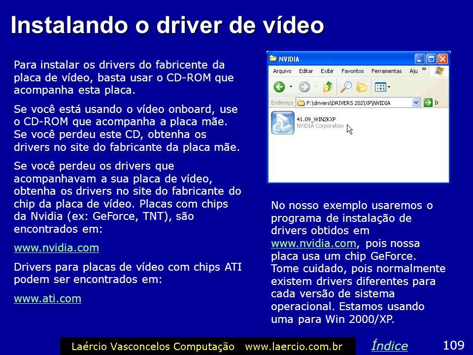 Instalando o driver de vídeo Para instalar os drivers do fabricente da placa de vídeo, basta usar o CD-ROM que acompanha esta placa. Se você está usan