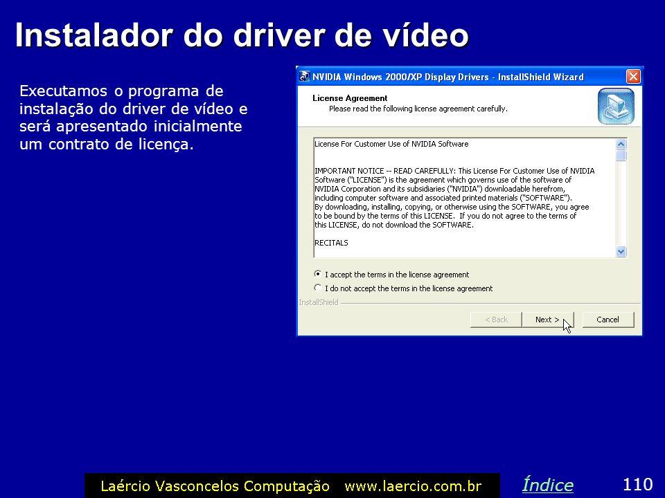 Instalador do driver de vídeo Executamos o programa de instalação do driver de vídeo e será apresentado inicialmente um contrato de licença. 110 Índic