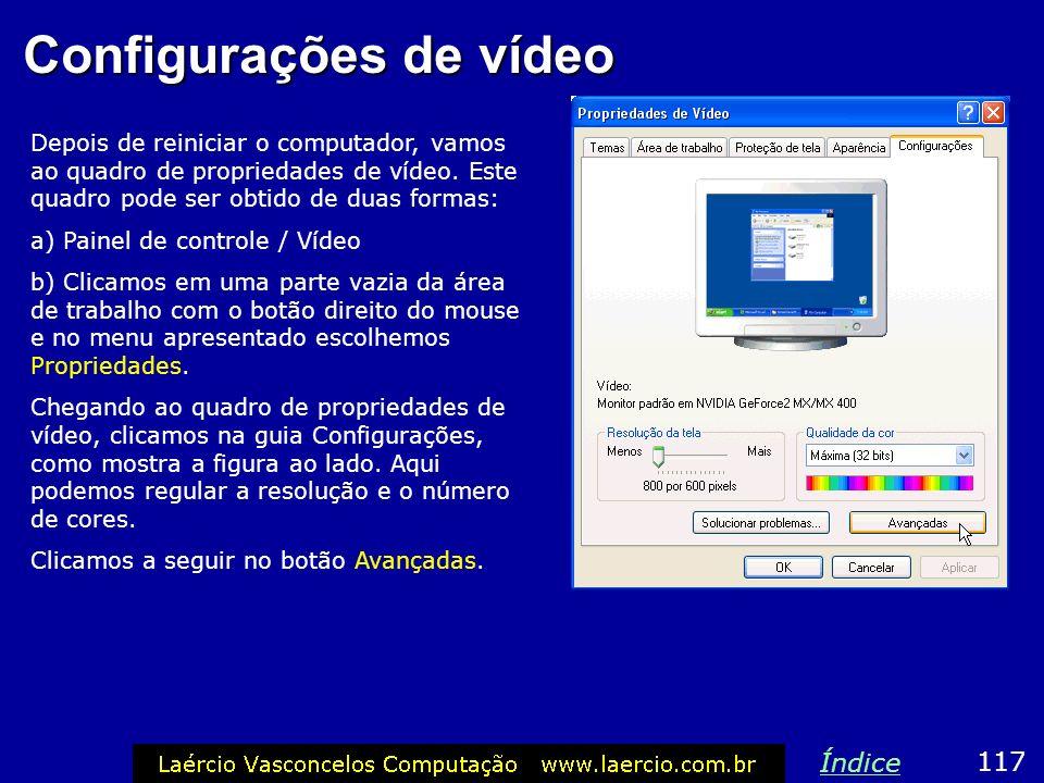 Configurações de vídeo Depois de reiniciar o computador, vamos ao quadro de propriedades de vídeo. Este quadro pode ser obtido de duas formas: a) Pain