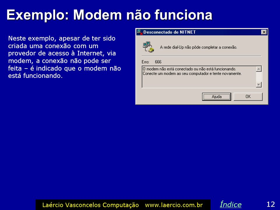 Exemplo: Modem não funciona Neste exemplo, apesar de ter sido criada uma conexão com um provedor de acesso à Internet, via modem, a conexão não pode s
