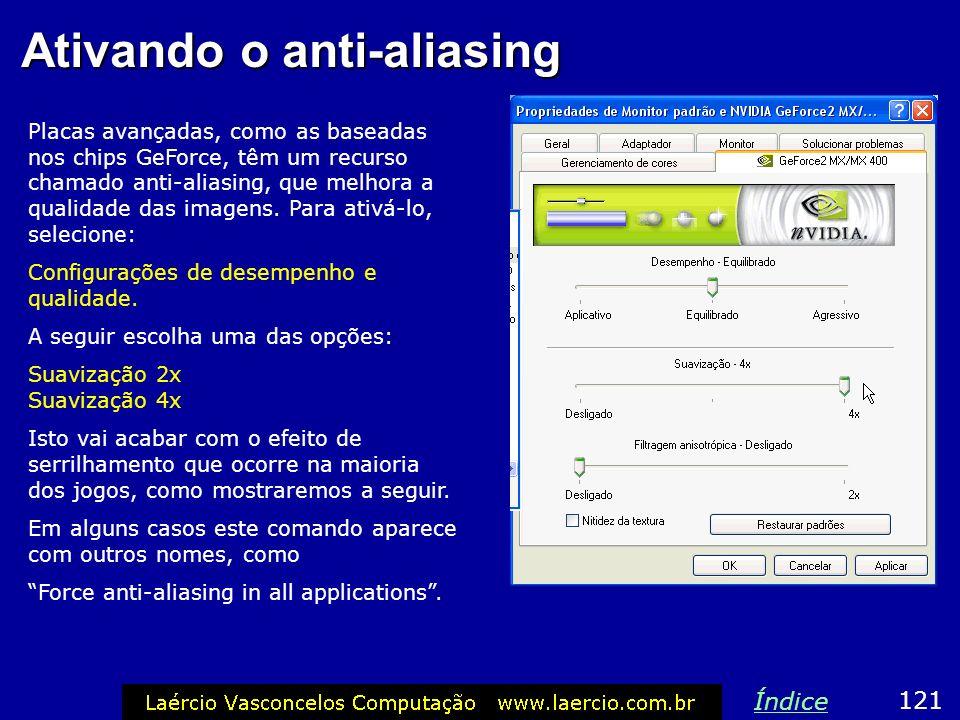 Ativando o anti-aliasing Placas avançadas, como as baseadas nos chips GeForce, têm um recurso chamado anti-aliasing, que melhora a qualidade das image