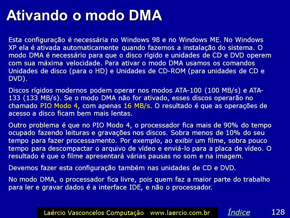 Ativando o modo DMA Esta configuração é necessária no Windows 98 e no Windows ME. No Windows XP ela é ativada automaticamente quando fazemos a instala