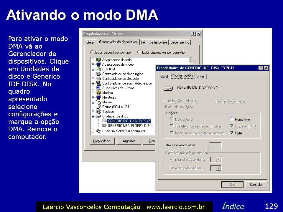 Ativando o modo DMA 129 Índice Para ativar o modo DMA vá ao Gerenciador de dispositivos. Clique em Unidades de disco e Generico IDE DISK. No quadro ap