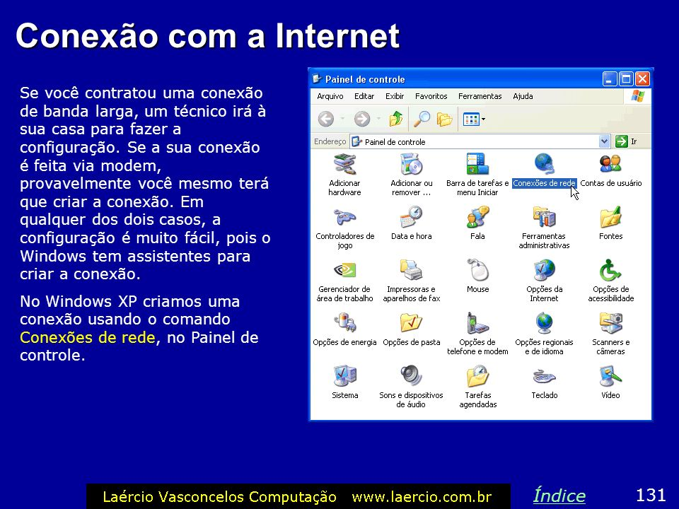 Conexão com a Internet Se você contratou uma conexão de banda larga, um técnico irá à sua casa para fazer a configuração. Se a sua conexão é feita via