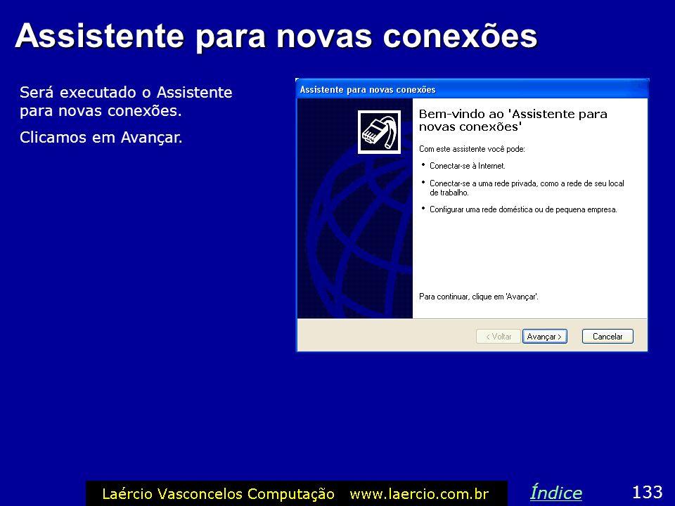 Assistente para novas conexões Será executado o Assistente para novas conexões. Clicamos em Avançar. 133 Índice