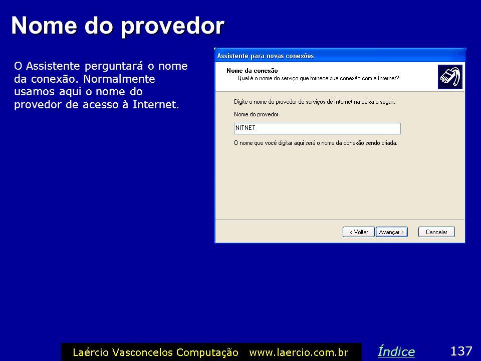 Nome do provedor O Assistente perguntará o nome da conexão. Normalmente usamos aqui o nome do provedor de acesso à Internet. 137 Índice