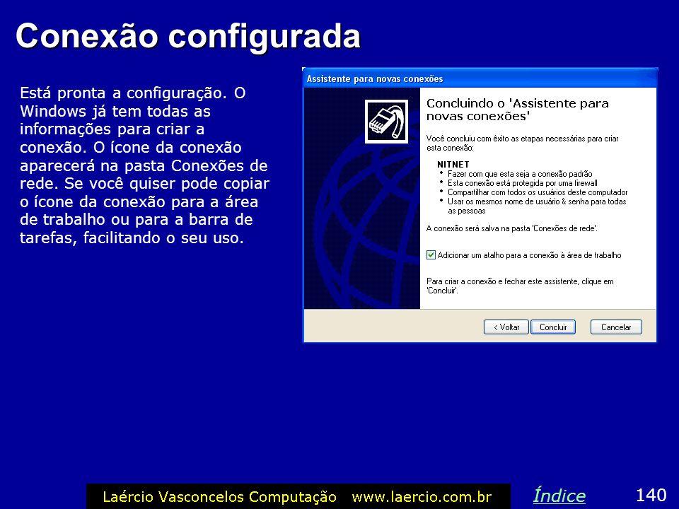 Conexão configurada Está pronta a configuração. O Windows já tem todas as informações para criar a conexão. O ícone da conexão aparecerá na pasta Cone