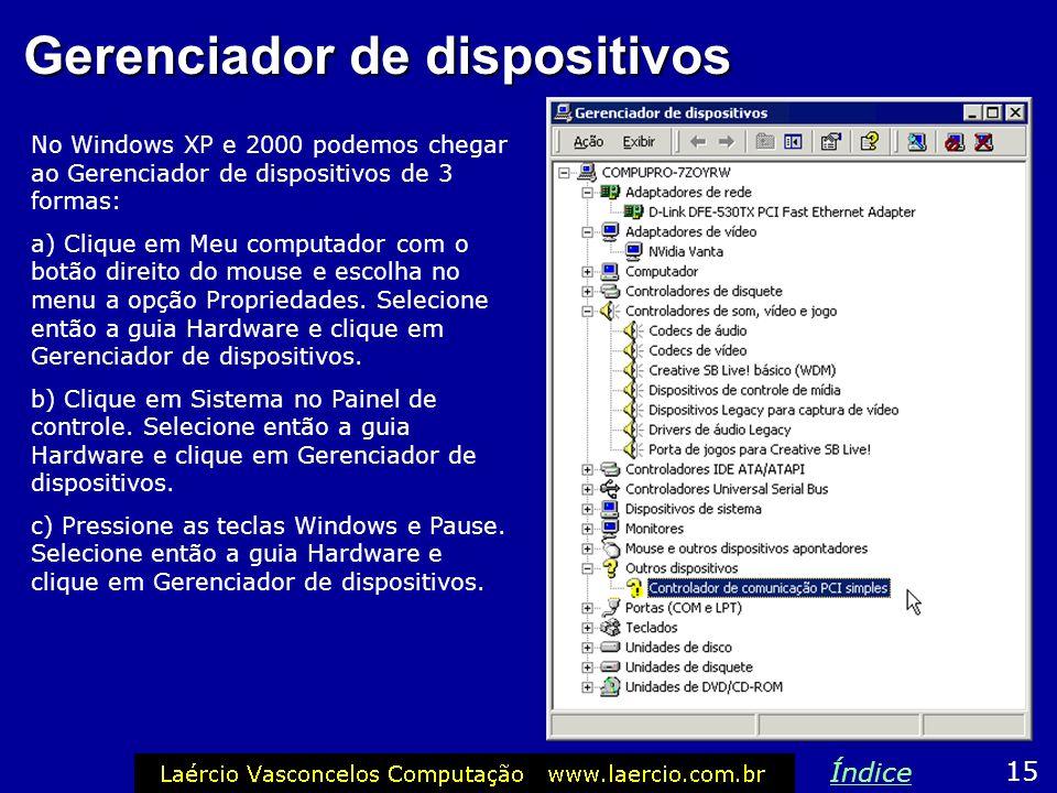 Gerenciador de dispositivos No Windows XP e 2000 podemos chegar ao Gerenciador de dispositivos de 3 formas: a) Clique em Meu computador com o botão di