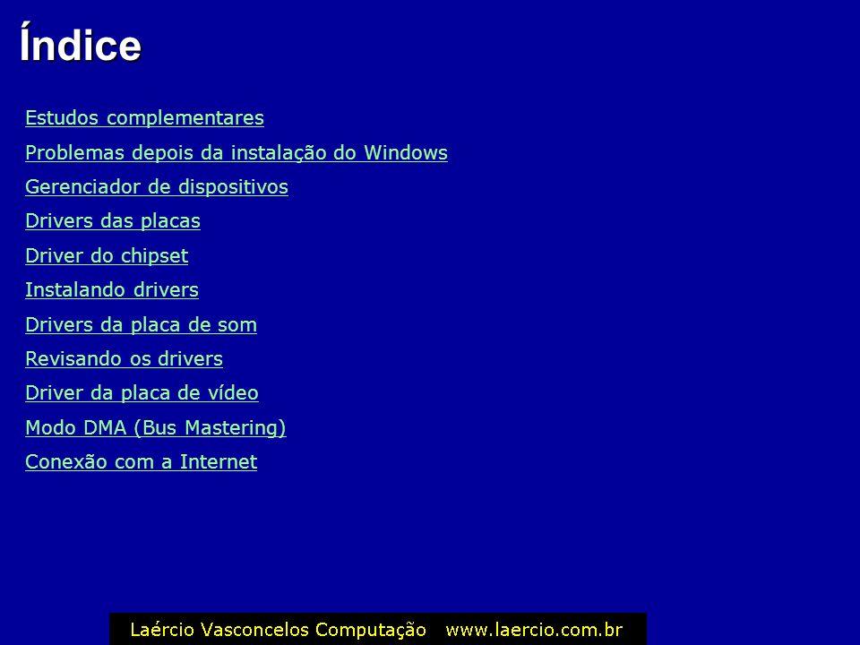 Índice Estudos complementares Problemas depois da instalação do Windows Gerenciador de dispositivos Drivers das placas Driver do chipset Instalando dr