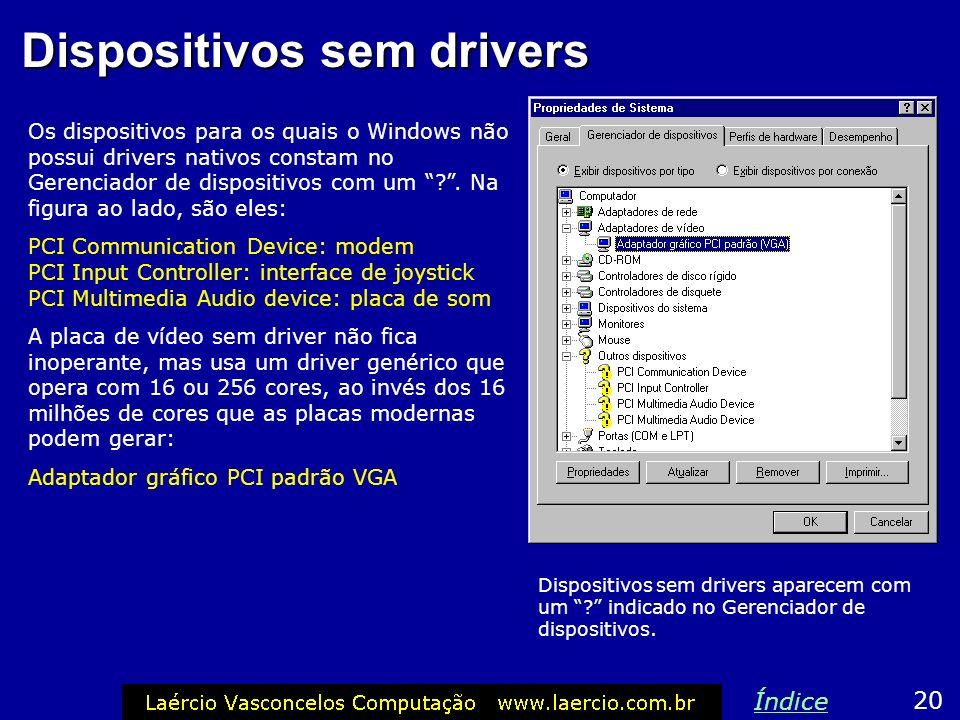 Dispositivos sem drivers Os dispositivos para os quais o Windows não possui drivers nativos constam no Gerenciador de dispositivos com um ?. Na figura