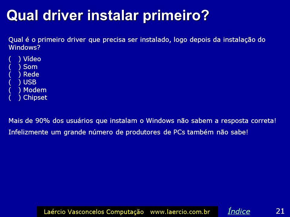 Qual driver instalar primeiro? Qual é o primeiro driver que precisa ser instalado, logo depois da instalação do Windows? ( ) Vídeo ( ) Som ( ) Rede (