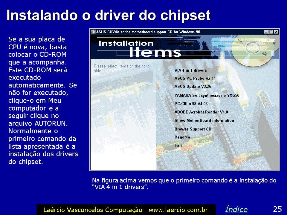 Instalando o driver do chipset Se a sua placa de CPU é nova, basta colocar o CD-ROM que a acompanha. Este CD-ROM será executado automaticamente. Se nã