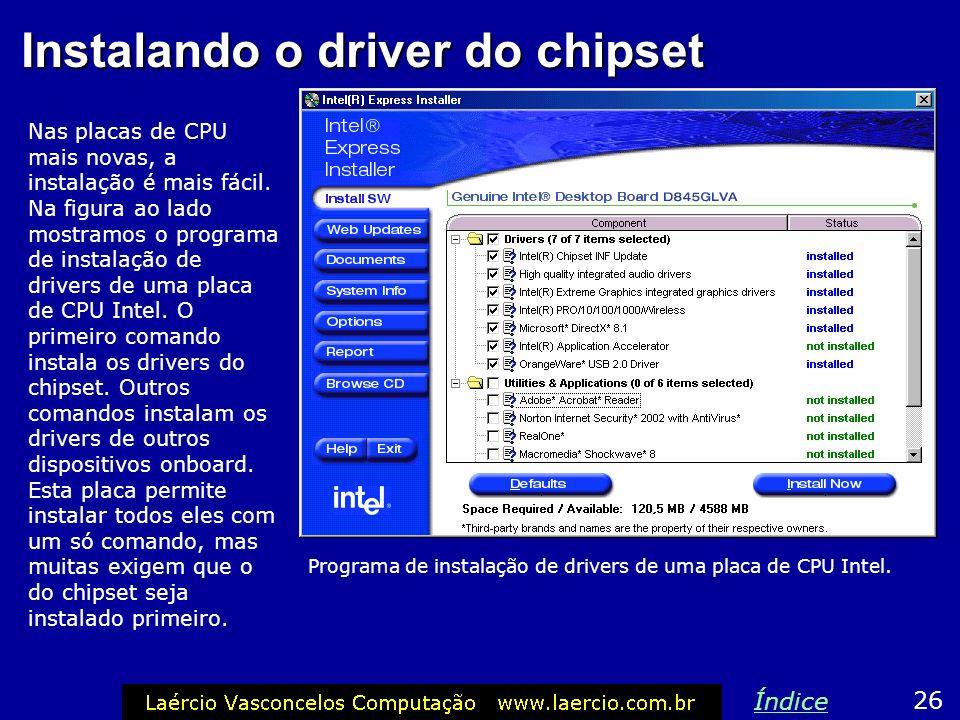 Instalando o driver do chipset Nas placas de CPU mais novas, a instalação é mais fácil. Na figura ao lado mostramos o programa de instalação de driver