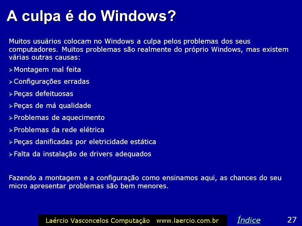 A culpa é do Windows? Muitos usuários colocam no Windows a culpa pelos problemas dos seus computadores. Muitos problemas são realmente do próprio Wind