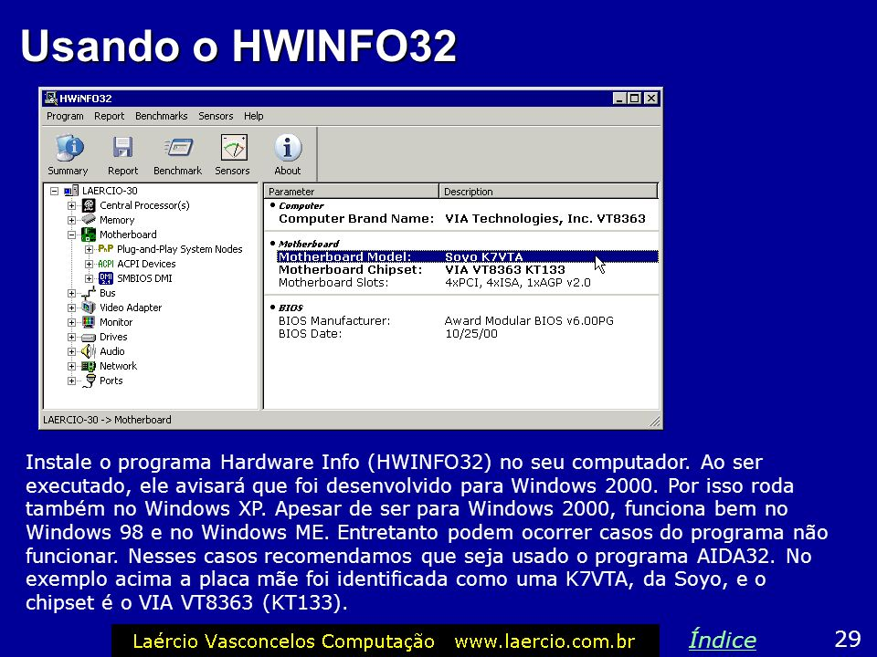 Usando o HWINFO32 Instale o programa Hardware Info (HWINFO32) no seu computador. Ao ser executado, ele avisará que foi desenvolvido para Windows 2000.