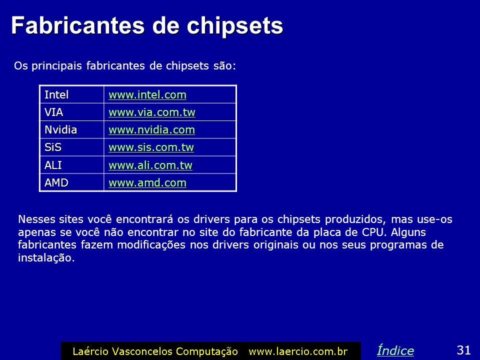 Fabricantes de chipsets Os principais fabricantes de chipsets são: 31 Índice Intel www.intel.com VIA www.via.com.tw Nvidia www.nvidia.com SiS www.sis.