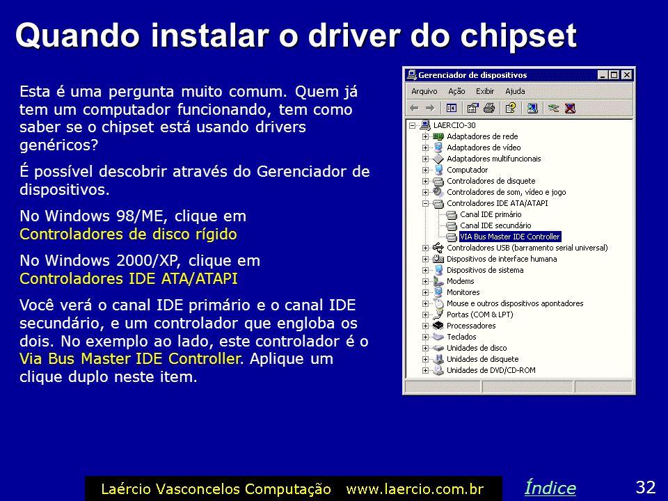 Quando instalar o driver do chipset Esta é uma pergunta muito comum. Quem já tem um computador funcionando, tem como saber se o chipset está usando dr
