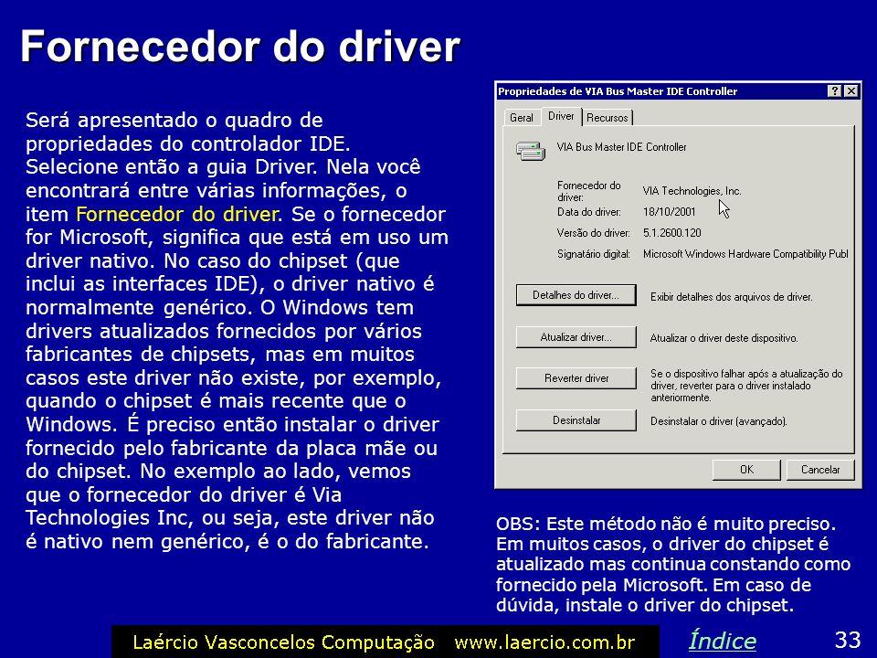 Fornecedor do driver Será apresentado o quadro de propriedades do controlador IDE. Selecione então a guia Driver. Nela você encontrará entre várias in