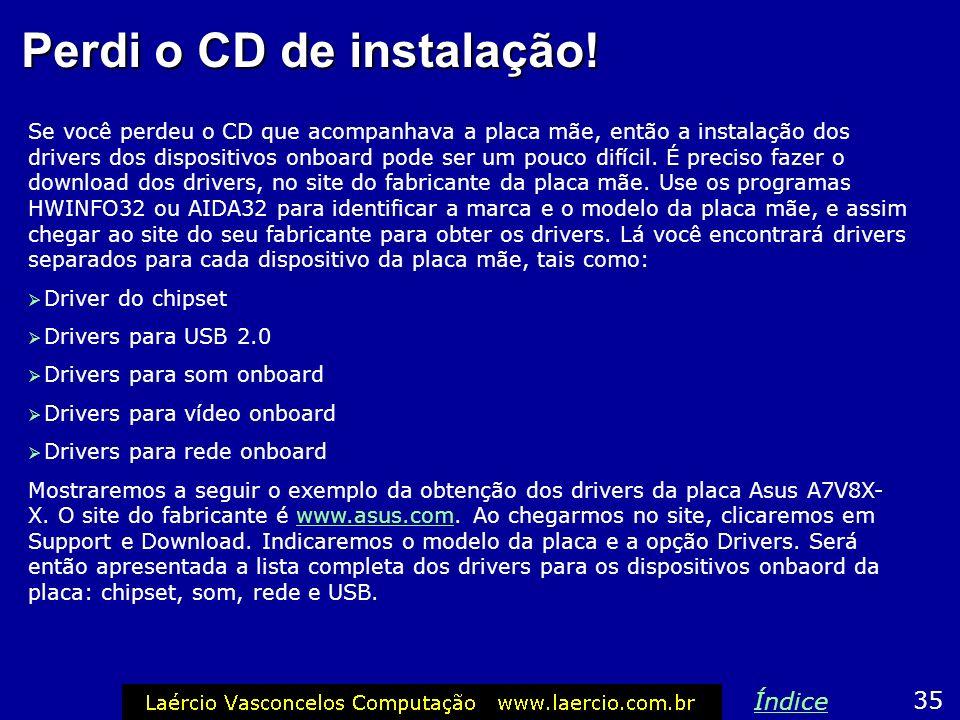 Perdi o CD de instalação! Se você perdeu o CD que acompanhava a placa mãe, então a instalação dos drivers dos dispositivos onboard pode ser um pouco d
