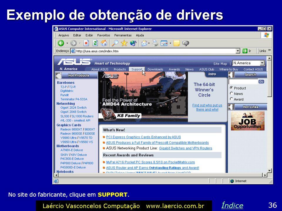 Exemplo de obtenção de drivers 36 Índice No site do fabricante, clique em SUPPORT.