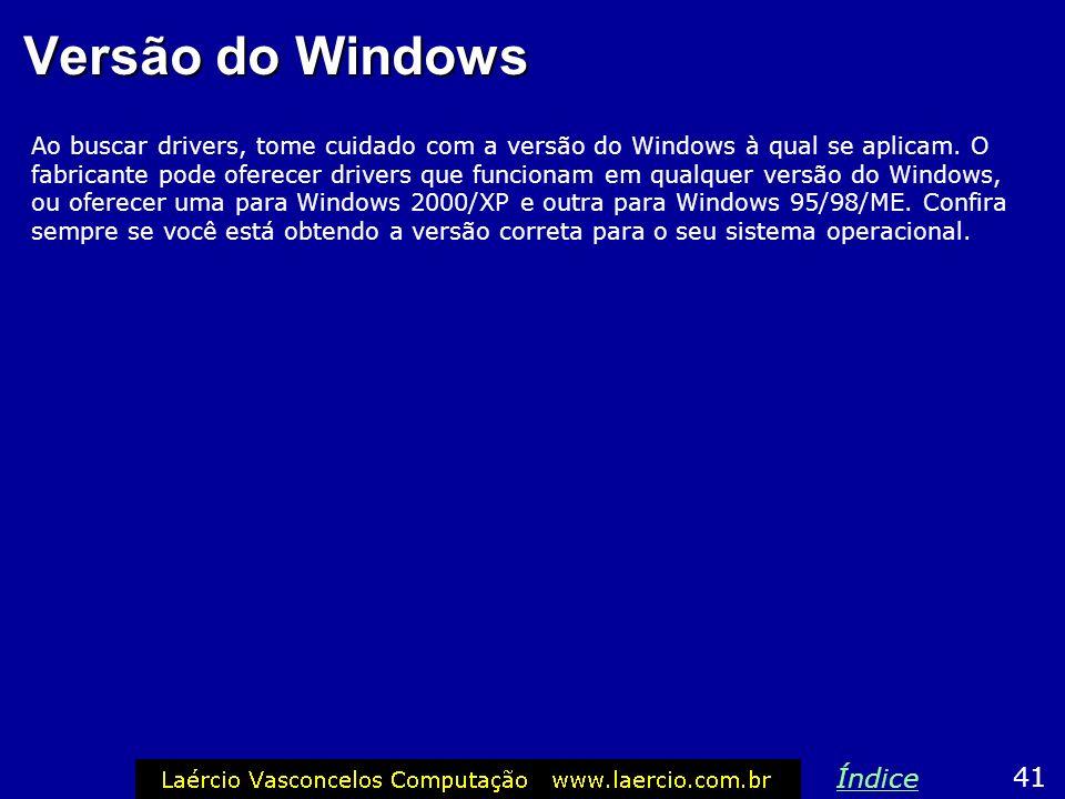 Versão do Windows Ao buscar drivers, tome cuidado com a versão do Windows à qual se aplicam. O fabricante pode oferecer drivers que funcionam em qualq