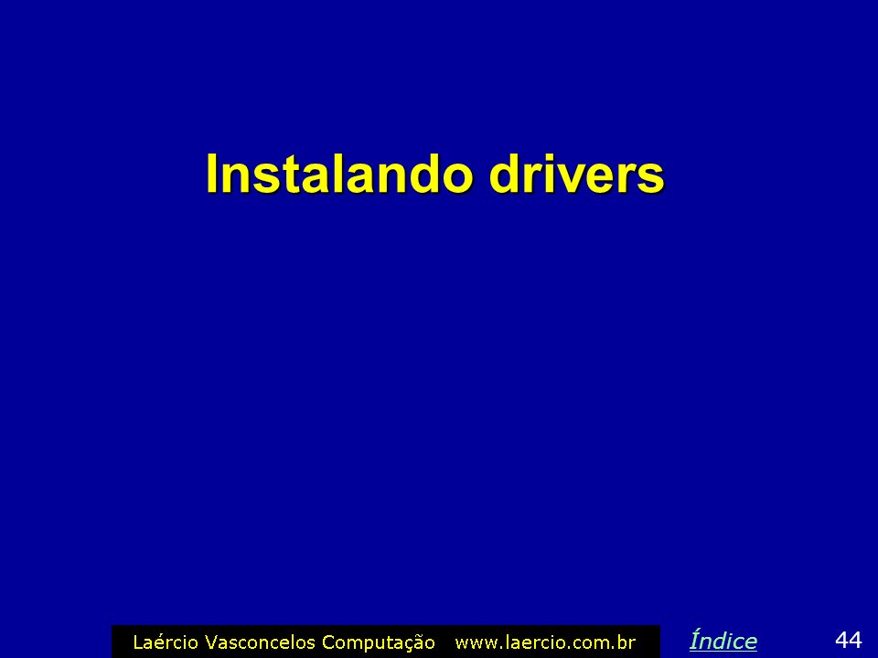 Instalando drivers 44 Índice