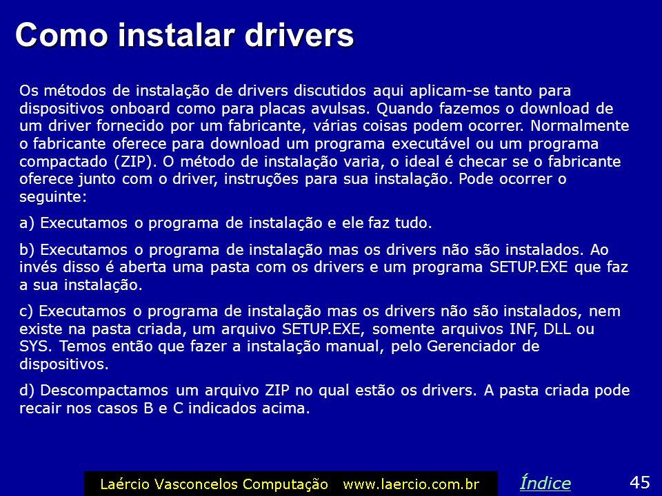 Como instalar drivers Os métodos de instalação de drivers discutidos aqui aplicam-se tanto para dispositivos onboard como para placas avulsas. Quando