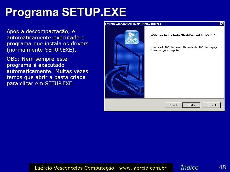 Programa SETUP.EXE Após a descompactação, é automaticamente executado o programa que instala os drivers (normalmente SETUP.EXE). OBS: Nem sempre este