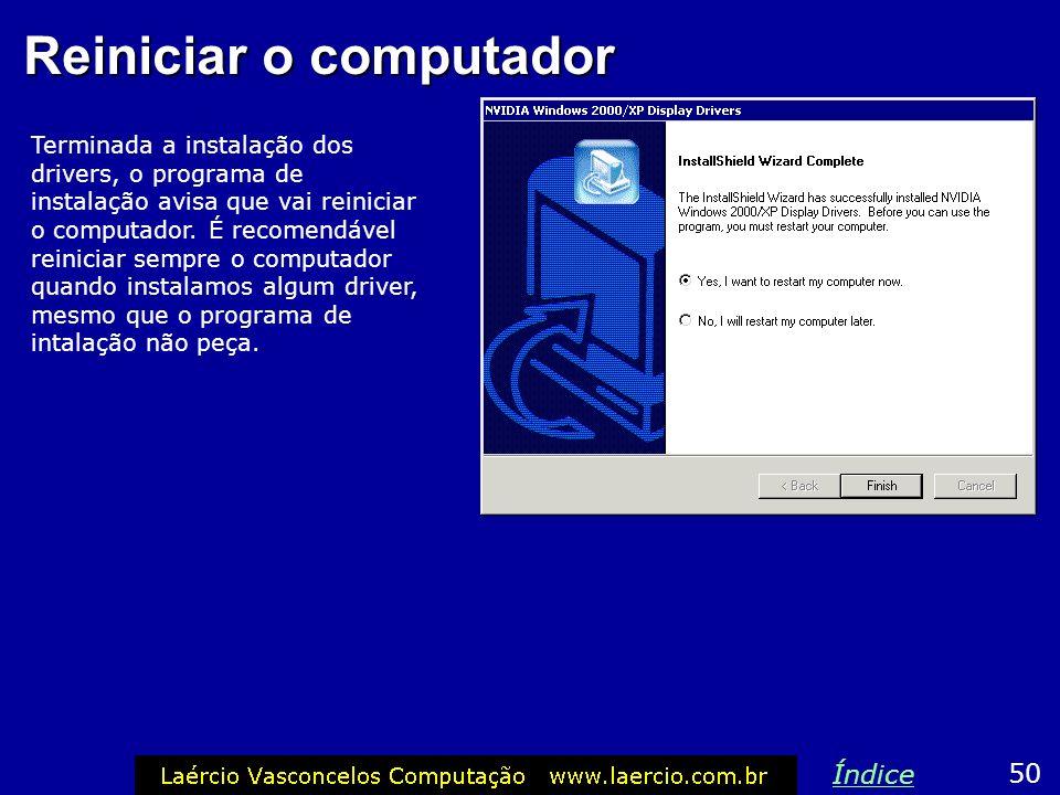 Reiniciar o computador Terminada a instalação dos drivers, o programa de instalação avisa que vai reiniciar o computador. É recomendável reiniciar sem