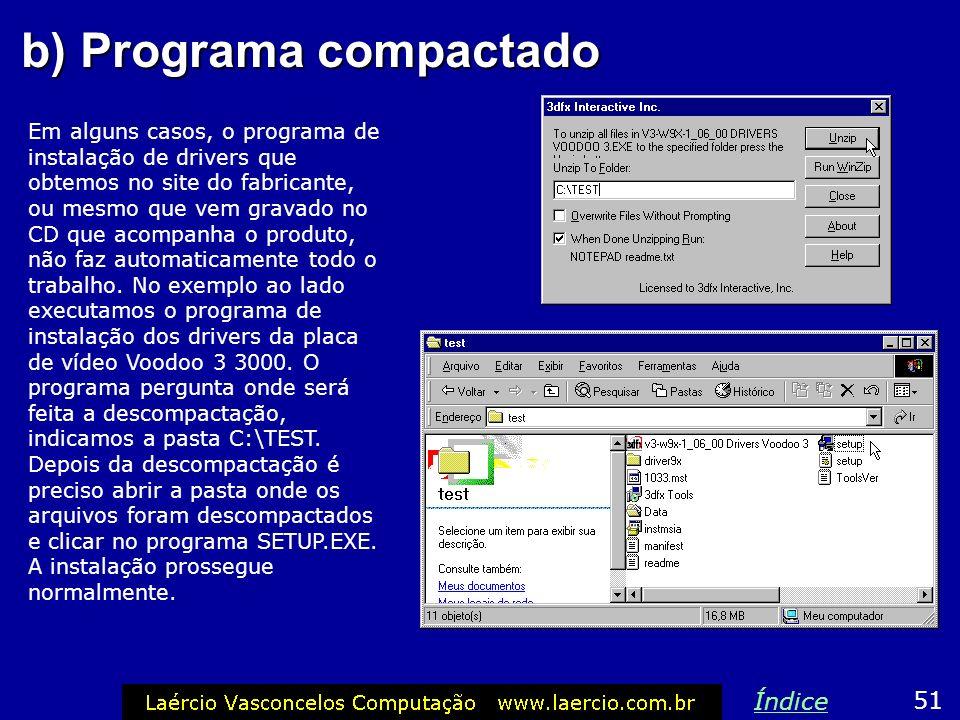 b) Programa compactado Em alguns casos, o programa de instalação de drivers que obtemos no site do fabricante, ou mesmo que vem gravado no CD que acom
