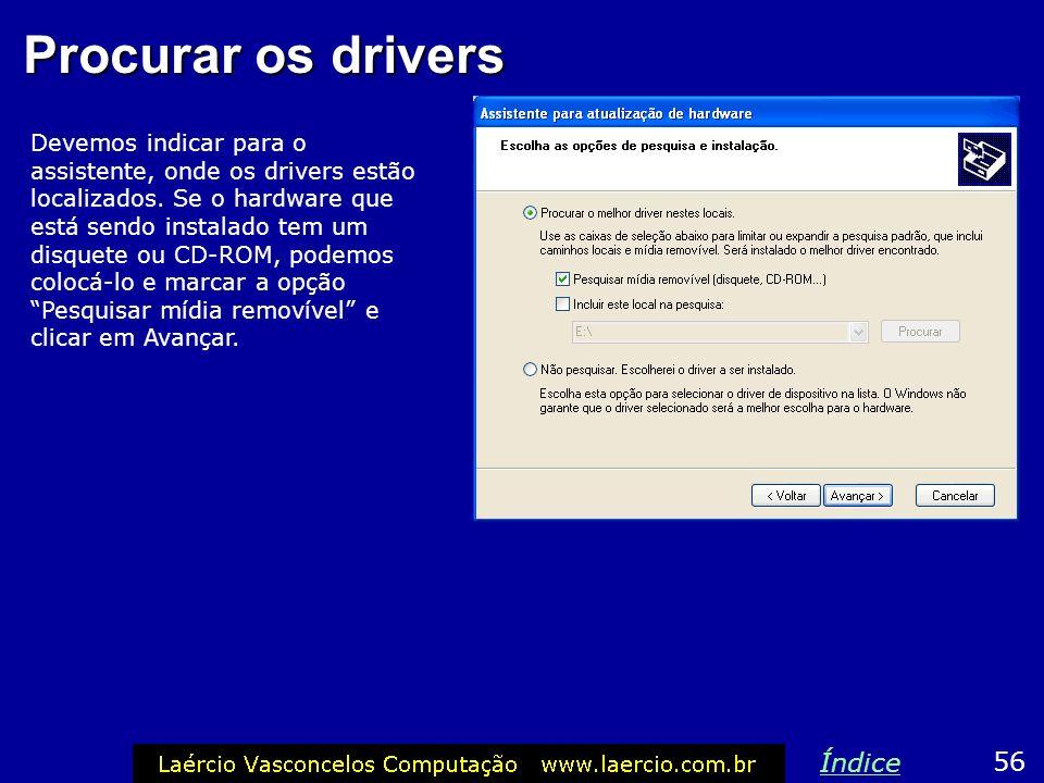 Procurar os drivers Devemos indicar para o assistente, onde os drivers estão localizados. Se o hardware que está sendo instalado tem um disquete ou CD
