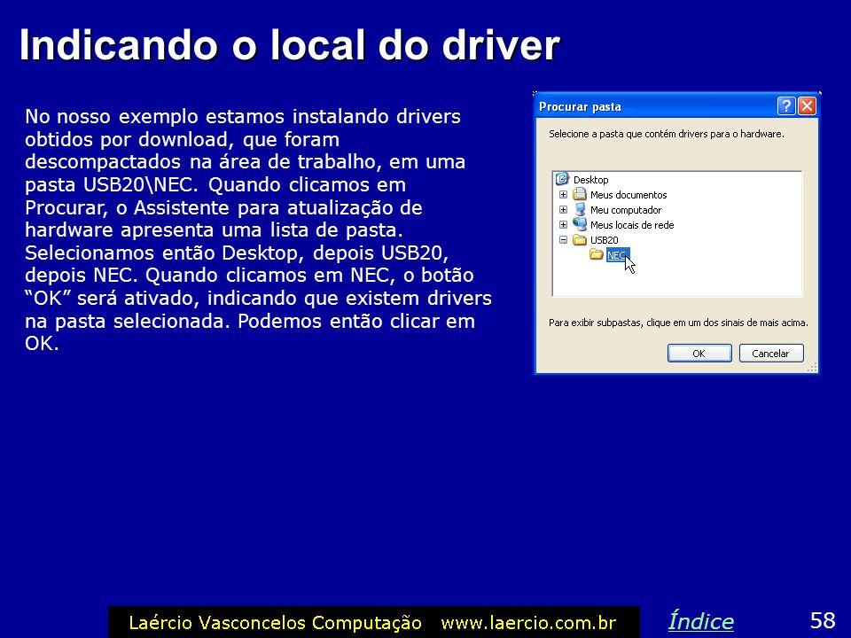 Indicando o local do driver No nosso exemplo estamos instalando drivers obtidos por download, que foram descompactados na área de trabalho, em uma pas