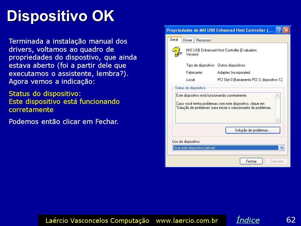 Dispositivo OK Terminada a instalação manual dos drivers, voltamos ao quadro de propriedades do dispostivo, que ainda estava aberto (foi a partir dele