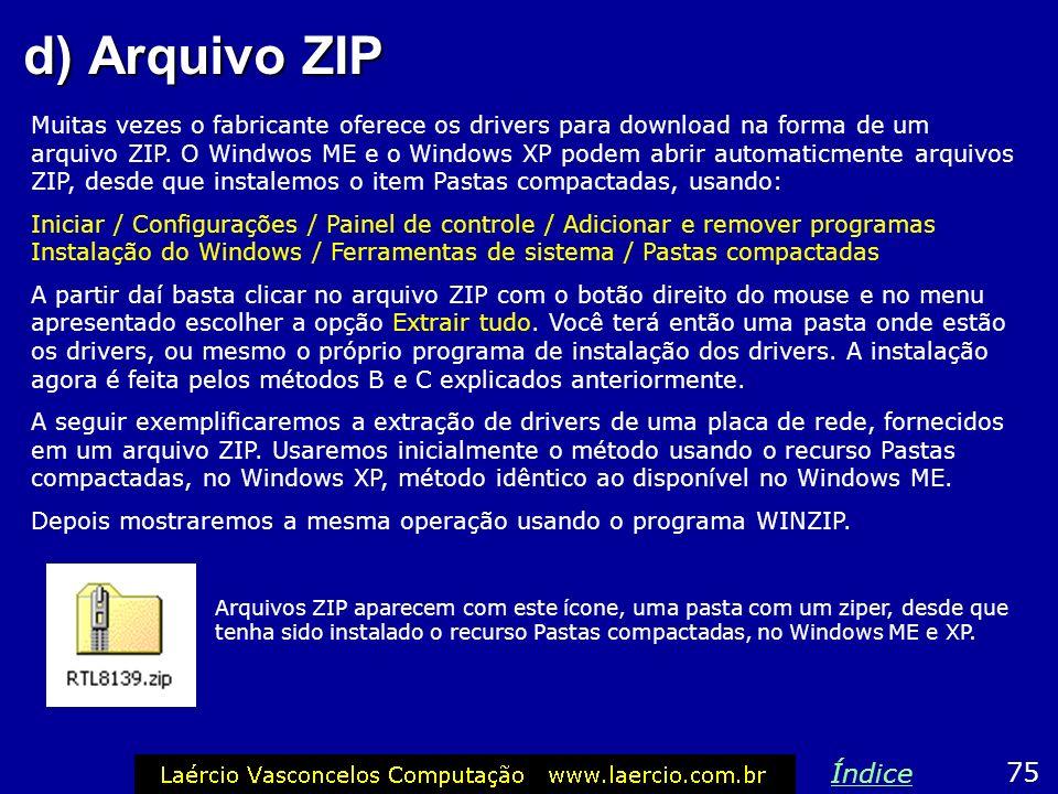d) Arquivo ZIP Muitas vezes o fabricante oferece os drivers para download na forma de um arquivo ZIP. O Windwos ME e o Windows XP podem abrir automati