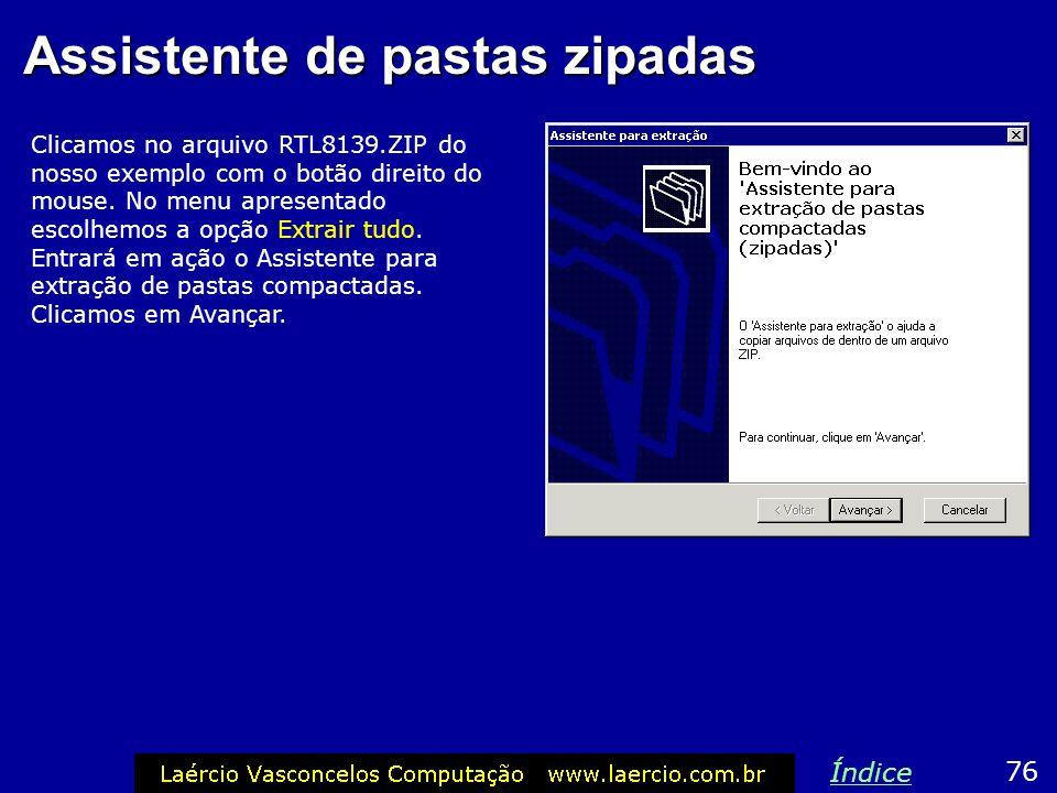 Assistente de pastas zipadas Clicamos no arquivo RTL8139.ZIP do nosso exemplo com o botão direito do mouse. No menu apresentado escolhemos a opção Ext